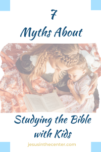 myths about studying the bible with kids